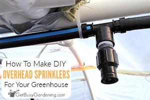 Easy DIY Overhead Sprinkler System For Greenhouse Irrigation